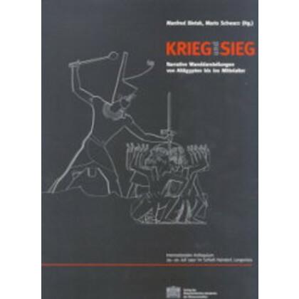 Krieg und Sieg. Narrative Wanddarstellungen von Altägypten bis ins Mittelalter