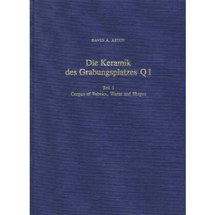 Die Keramik des Grabungsplatzes Q I. Teil 1: Corpus of Fabrics, Wares and Shapes