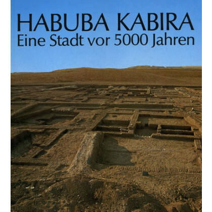 HABUBA KABIRA - Eine Stadt vor 5000 Jahren
