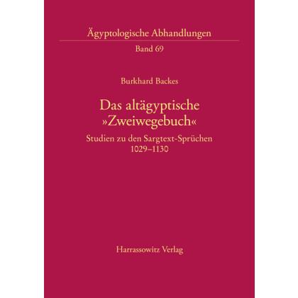 Das altägyptische `Zweiwegebuch` Studien zu den Sargtext-Sprüchen 1029-1130