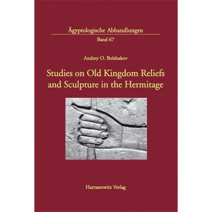 Studies on Old Kingdom Reliefs and Sculpture in the Hermitage