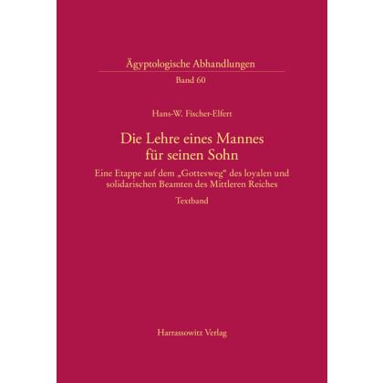 Die Lehre eines Mannes für seinen Sohn. Eine Etappe auf dem `Gottesweg` des loyalen und solidarischen Beamten des Mittleren Reiches
