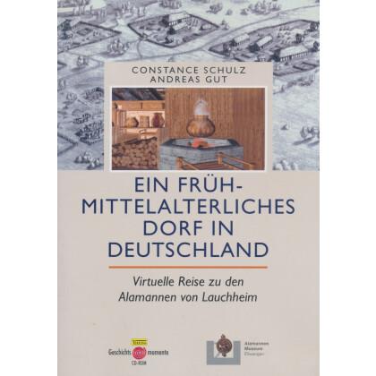 Ein frühmittelalterliches Dorf in Deutschland. Virtuelle Reise zu den Alamannen von Lauchheim. CD- ROM