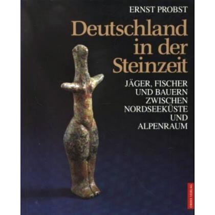Deutschland in der Steinzeit. Jäger, Fischer und Bauern zwischen Nordseeküste und Alpenraum