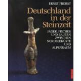 Deutschland in der Steinzeit. Jäger, Fischer und...