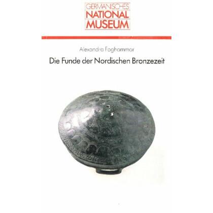 Die Funde der Nordischen Bronzezeit im Germanischen Nationalmuseum