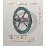 Leben Glauben Sterben vor 3000 Jahren - Bronzezeit in...