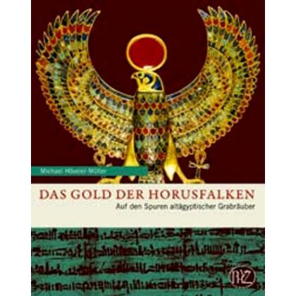 Das Gold der Horusfalken - Auf den Spuren altägyptischer Grabräuber