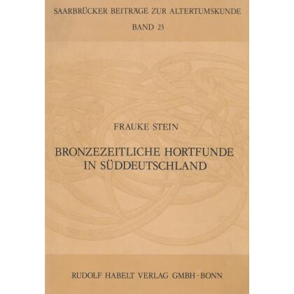 Bronzezeitliche Hortfunde in Süddeutschland - Beiträge zur Interpretation einer Quellengattung