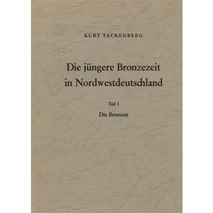 Die jüngere Bronzezeit in Nordwestdeutschland. Teil 1 - Die Bronzen