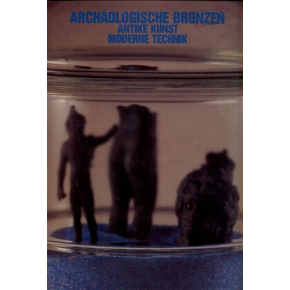 Archäologische Bronzen - Antike Kunst Moderne Technik