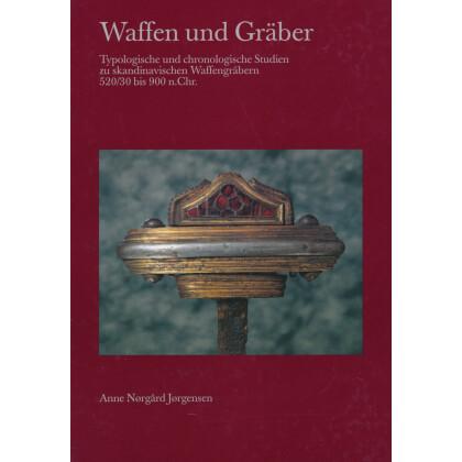Waffen und Gräber - Typologische und chronologische Studien zu Skandinavischen Waffengräber