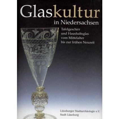 Glaskultur in Niedersachsen - Tafelgeschirr und Haushaltsglas vom Mittelalter bis zur Frühen Neuzeit