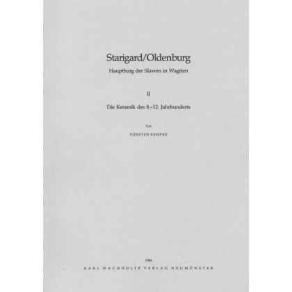 Starigard - Oldenburg, Hauptburg der Slaven in Wagrien II. Die Keramik des 8. - 12. Jhd.