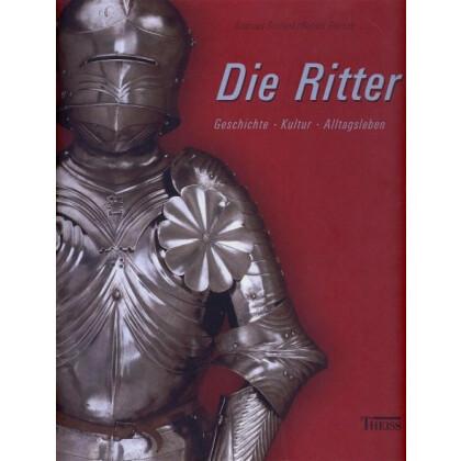 Die Ritter. Geschichte - Kultur - Alltagsleben