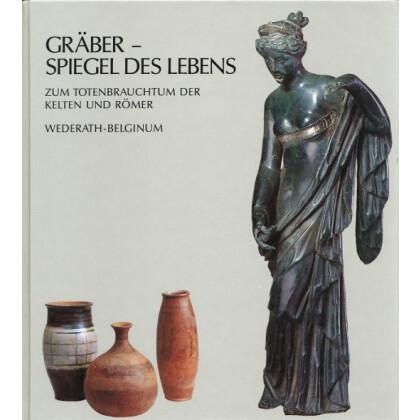 Gräber - Spiegel des Lebens - Totenbrauchtum der Kelten und Römer