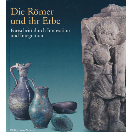 Die Römer und ihr Erbe - Fortschritt durch Innovation und Integration