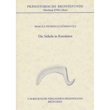 Die Sicheln in Rumänien mit Corpus der jung- und spätbronzezeitlichen Horte Rumäniens