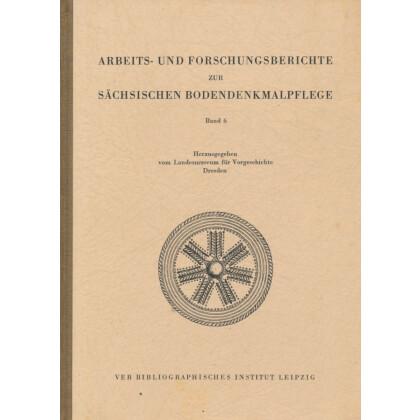 Arbeits- und Forschungsberichte zur sächsischen Bodendenkmalpflege, Band 6