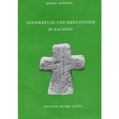 Steinkreuze und Kreuzsteine in Sachsen, Band III: Inventar Bezirk Leipzig