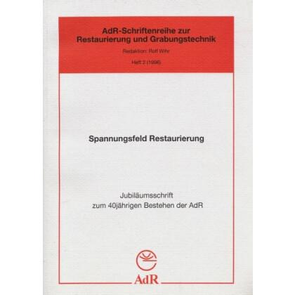 Spannungsfeld Restaurierung - Jubiläumsschrift zum 40 jährigen Bestehen der AdR
