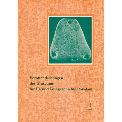 Veröffentlichungen des Museums für Ur- und Frühgeschichte Potsdam - Sammelband 1