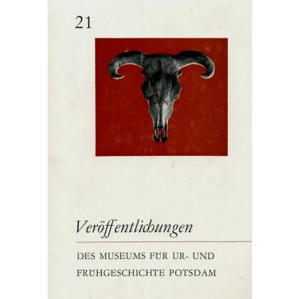Veröffentlichungen des Museums für Ur- und Frühgeschichte Potsdam - Sammelband 21