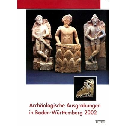 Archäologische Ausgrabungen in Baden-Württemberg Jahrbuch 2002