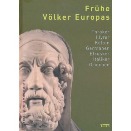 Frühe Völker Europas - Thraker Illyrer Kelten Germanen Etrusker Italiker Griechen