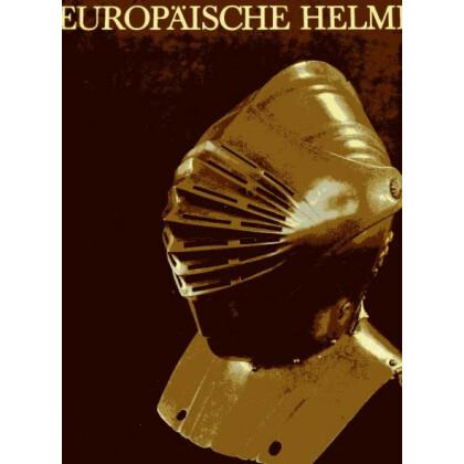 Europäische Helme - Aus der Sammlung des Museums für Deutsche Geschichte