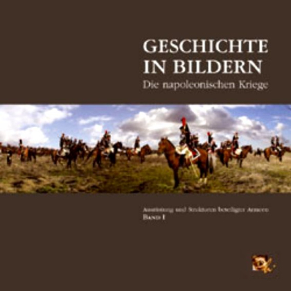 Ausrüstung und Strukturen beteiligter Armeen - Geschichte in Bildern. Die napoleonischen Kriege, Band I