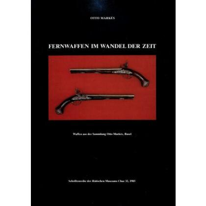 Fernwaffen im Wandel der Zeit - Waffen aus der Sammlung Otto Markes in Basel.