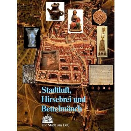 Stadtluft, Hirsebrei und Bettelmönch - Die Stadt um 1300