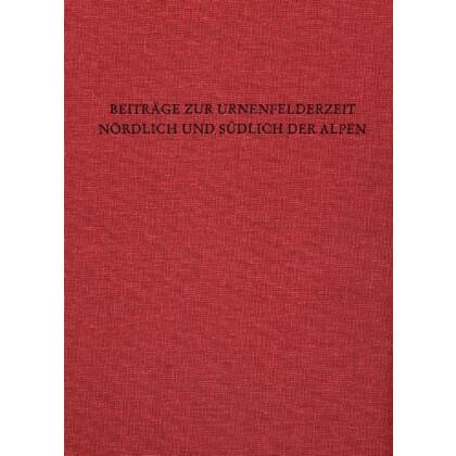 Beiträge zur Urnenfelderzeit nördlich und südlich der Alpen