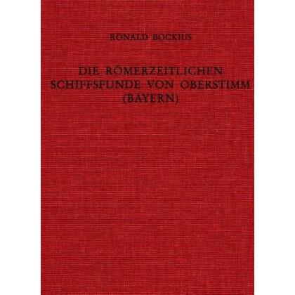 Die römerzeitlichen Schiffsfunde von Oberstimm in Bayern