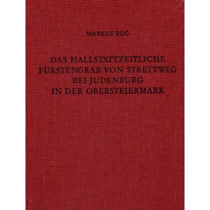 Das hallstattzeitliche Fürstengrab von Strettweg bei Judenburg in der Obersteiermark