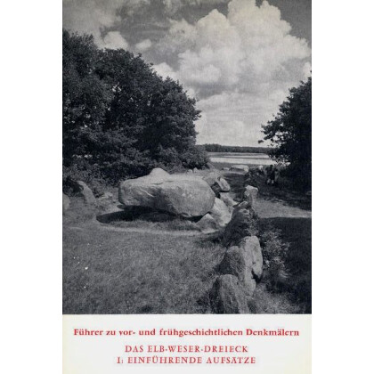 Führer zu vor- und frühgeschichtlichen Denkmälern. Band 29. Das Elb- Weser- Dreieck. I: Einführende Aufsätze