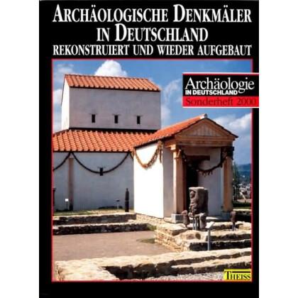Archäologische Denkmäler in Deutschland - Rekonstruiert und wider Aufgebaut
