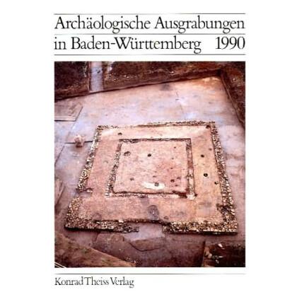 Archäologische Ausgrabungen in Baden-Württemberg Jahrbuch 1990