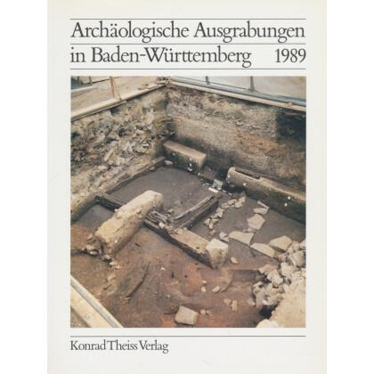 Archäologische Ausgrabungen in Baden-Württemberg Jahrbuch 1989