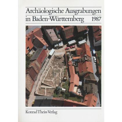 Archäologische Ausgrabungen in Baden-Württemberg Jahrbuch 1987