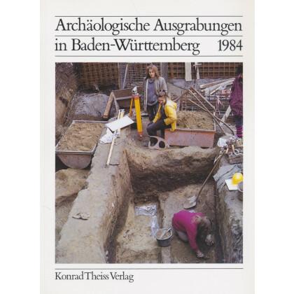 Archäologische Ausgrabungen in Baden-Württemberg Jahrbuch 1984