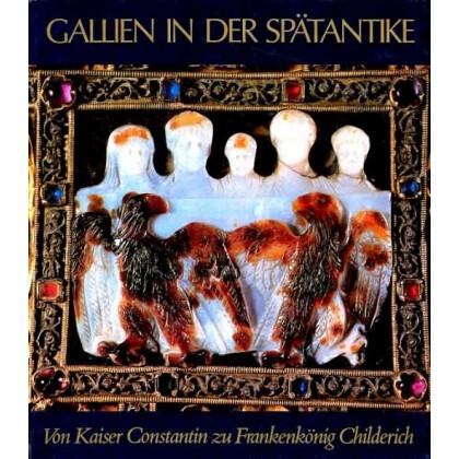 Gallien in der Spätantike - Von Kaiser Constantin zu Frankenkönig Childerich
