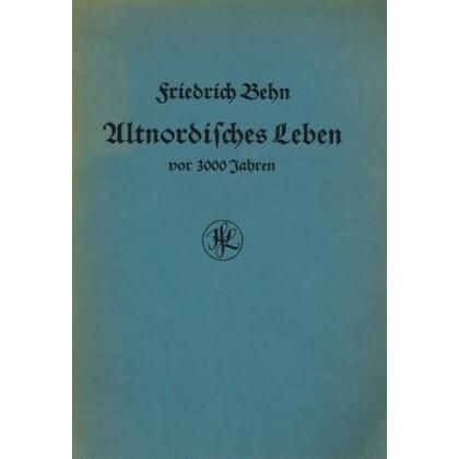 Behn Friedrich: Altnordisches Leben vor 3000 Jahren.