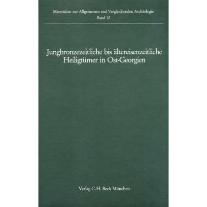 Jungbronzezeitliche bis ältereisenzeitliche Heiligtümer in Ost- Georgien