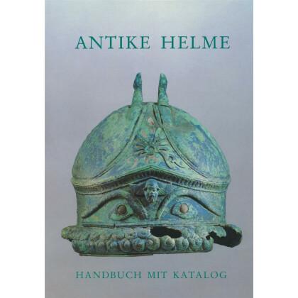 Antike Helme - Handbuch mit Katalog. Sammlung Lipperheide und andere Bestände des Antikenmuseums Berlin