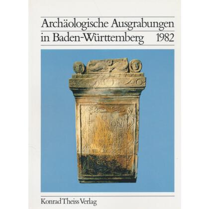 Archäologische Ausgrabungen in Baden-Württemberg Jahrbuch 1982