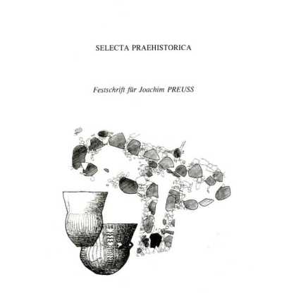 Selecta Preahistorica - Festschrift für Joachim Preuß