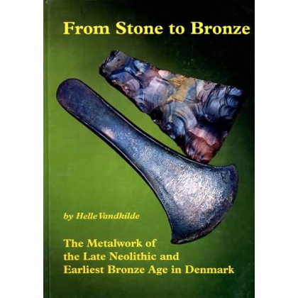 From Stone to Bronze - The Metalwork of the late Neolithic and the Earliest Bronze Age