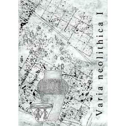 Varia neolitihica - Beiträge der Sitzungen der AG Neolithikum in Neubrandenburg und Wien